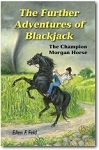 Further Adventures of Blackjack: The Champion Morgan Horse