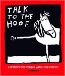 Talk to the Hoof : Cartoons for People Who Love Horses