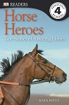 Horse Heroes - True Stories of Amazing Horses (DK Readers L4)