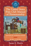 United States Pony Club (USPC)  Manual of Horsemanship: Advanced Horsemanship B/Ha/A Levels