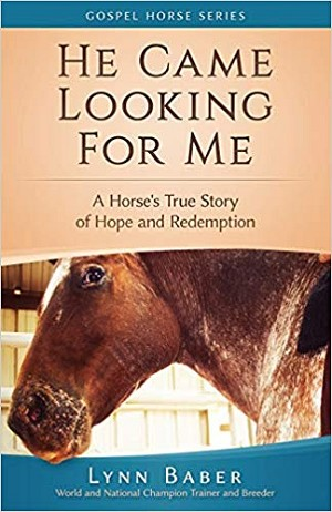 He Came Looking for Me: A horse's true story of hope and redemption (Gospel Horse Series- Book 2)