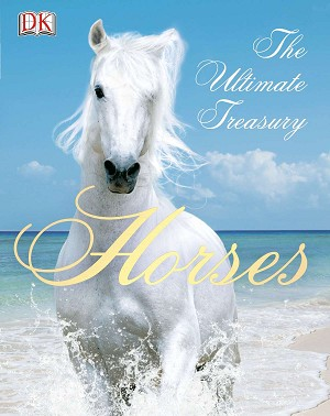 Horses The Ultimate Treasury