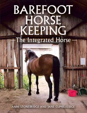 Barefoot Horse Keeping: The Integrated Horse