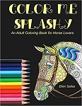 Color Me Splashy: An Adult Coloring Book for Horse Lovers