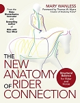 The New Anatomy of Rider Connection - Structural Balance for Rider and Horse