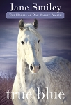 True Blue - Book Three of the Horses of Oak Valley Ranch