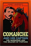 Comanche and His Captain--The Warhorse and The Soldier of Fortune