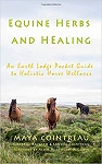 Equine Herbs & Healing - An Earth Lodge Pocket Guide to Holistic Horse Wellness